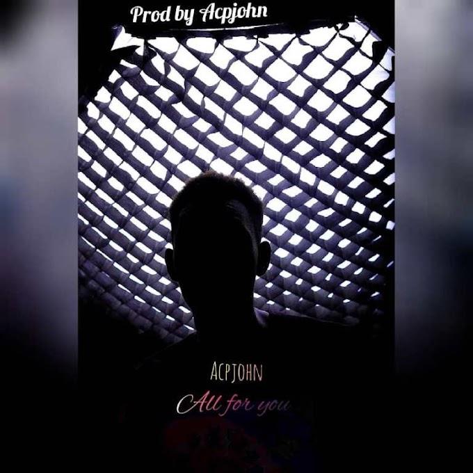 MUSIC: AcpJohn – All For You
