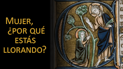 Evangelio según san Juan (20, 11-18): Mujer, ¿por qué estás llorando?