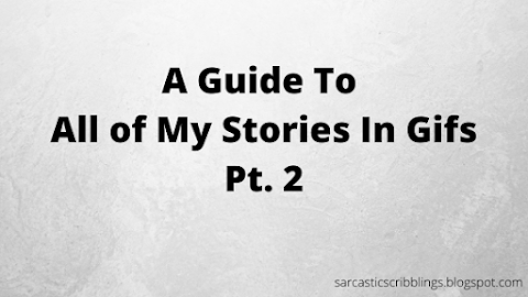 A Guide to All My Stories // In GIFs Pt. 2