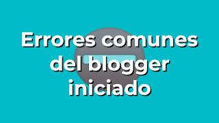 Errores comunes del bloguero iniciado