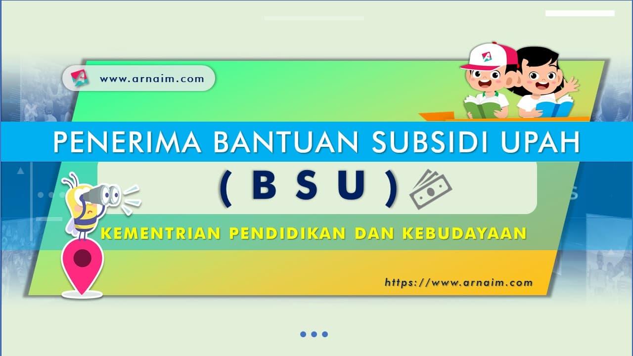 ARNAIM.COM - PENERIMA BANTUAN SUBSIDI UPAH (BSU) KEMENDIKBUD