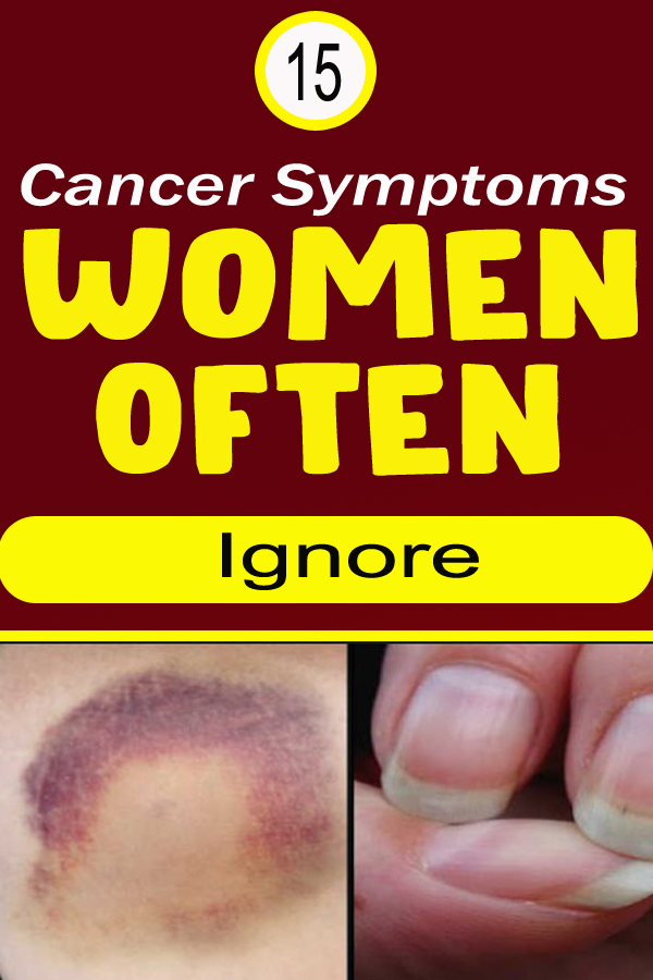 15 Cancer Symptoms Women Often Ignore