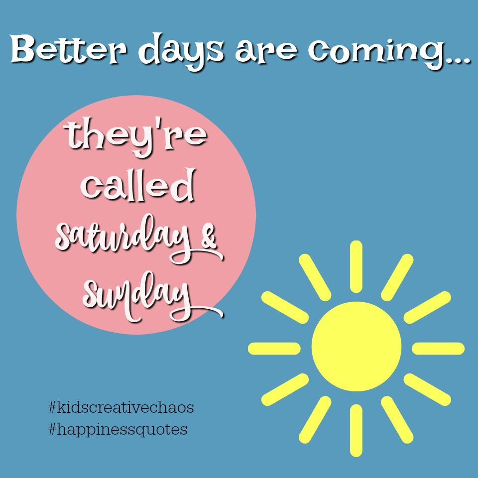 Weekend Quotes: Better Days are Coming - Adventures of Kids ...