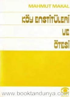 Mahmut Makal - Köy Enstitüleri ve Ötesi
