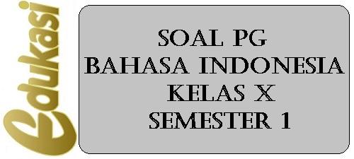 Soal PG Bahasa Indonesia Kelas X Semester 1