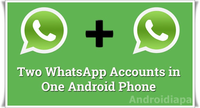 2-whatsapp-accounts-in-1-android-phone-androidiapa