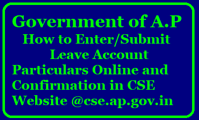 How to Enter/Submit Leave Account Particulars Online and Confirmation in CSE Website @cse.ap.gov.in Teachers have to Record their leave account in the official website www.cse.ap.gov.in for Online Monitoring of leave account. School education Department of Andhra Pradesh has made compulsory the teachers Secondary Grade Teachers SGT School Assistant SAs Language Pandits LPs PETs Gazetted Headmasters have to Enter their leave account Online in CSE website /2018/02/Enter-leave-account-particulas-online-cse.ap.gov.in..html