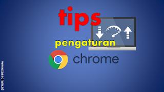 Tips Pengaturan Google Chrome