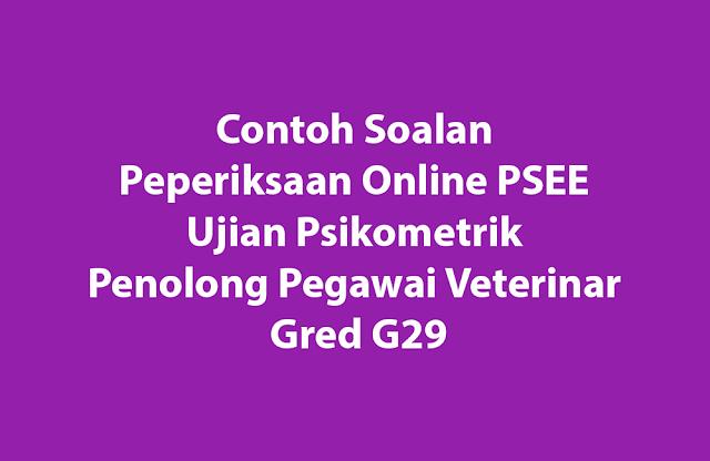 Contoh Soalan Peperiksaan Online PSEE Ujian Psikometrik Penolong Pegawai Veterinar Gred G29