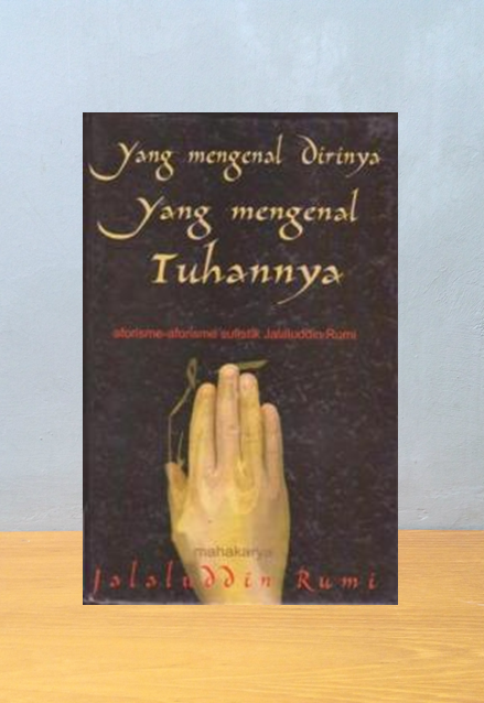 YANG MENGENAL DIRINYA YANG MENGENAL TUHANNYA, Jalal al-Din Rumi