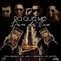 Don-Miguelo-ft-El-Alfa-ft-Secreto-ft-El-Mayor-Pa-Que-Me-Dan-De-Eso-mzuelhd2268i1zse66o0pzexza2kq13uo7v21b4mys