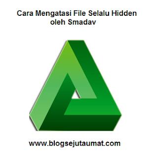 Cara Mengatasi File Selalu Hidden oleh Smadav