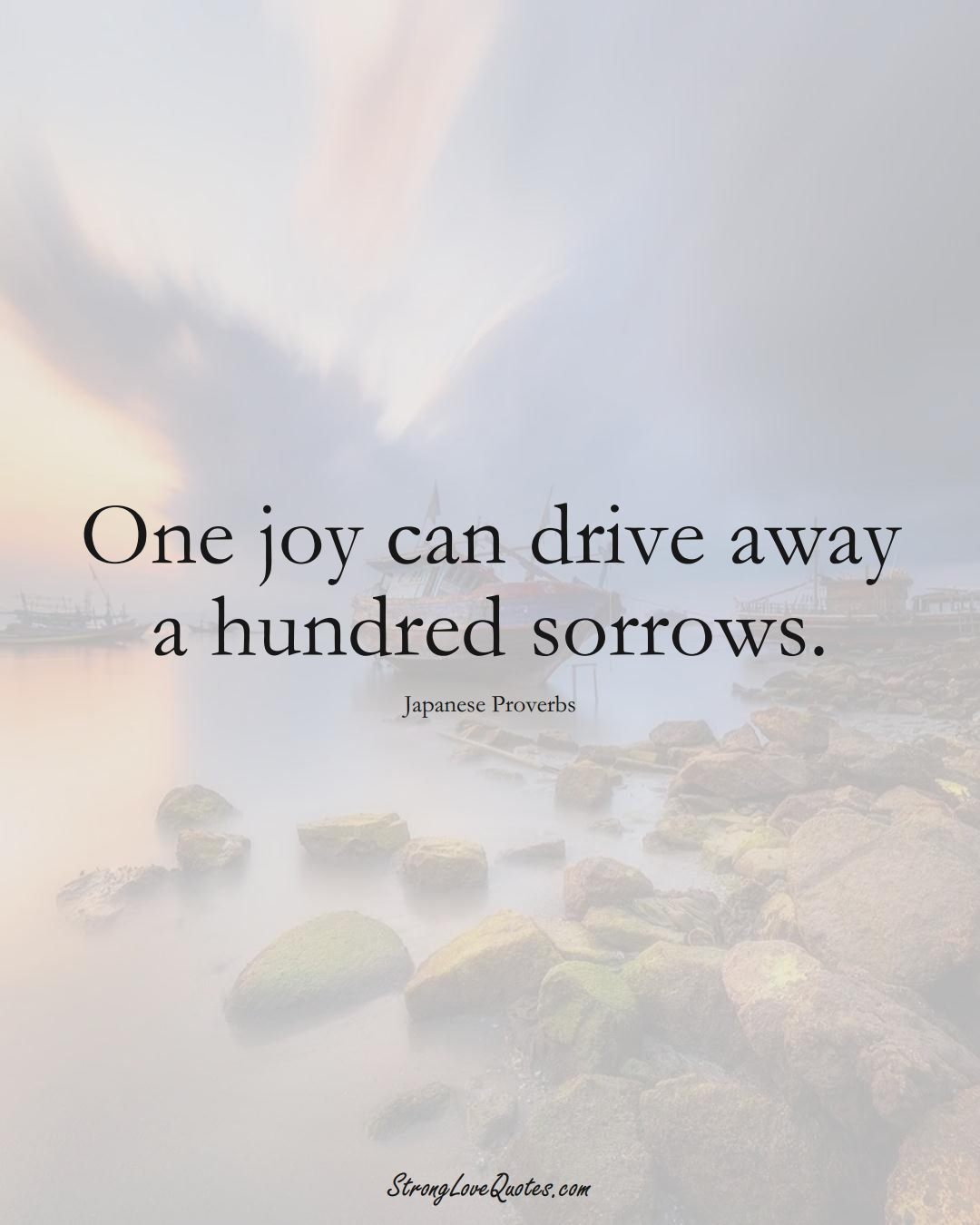 One joy can drive away a hundred sorrows. (Japanese Sayings);  #AsianSayings