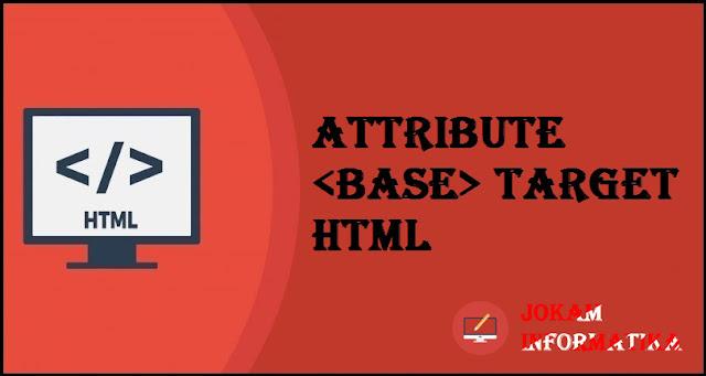 Tagging <base> Target Attribute Pada Bahasa Pemrograman HTML - JOKAM INFORMATIKA