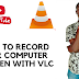 How To Record Your Computer Screen With VLC Media Player 2018