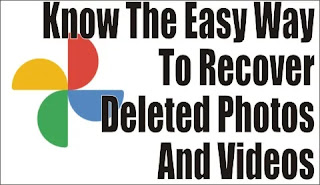Know The Easy Way To Recover Deleted Photos And Videos