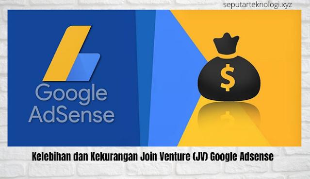 Kelebihan dan Kekurangan Join Venture (JV) Google Adsense