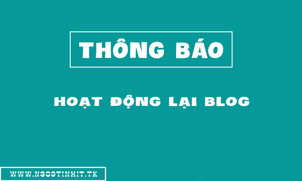 [Thông Báo] Chính Thức Hoạt Đông Lại Blog - Ngọc Tính IT