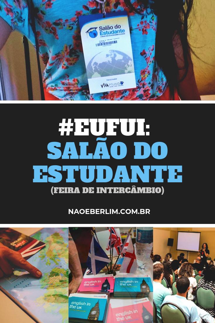 Eu Fui Salão do Estudante Salvador Bahia Planejamento Intercâmbio Agências Palestras Evento Não é Berlim blog Stephanie Vasques