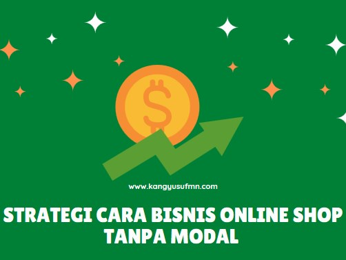 Stretegi Cara Bisnis Online Shop Tanpa Modal