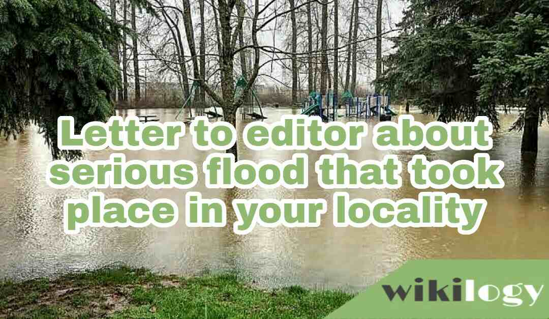 Letter to editor about serious flood that took place in your locality