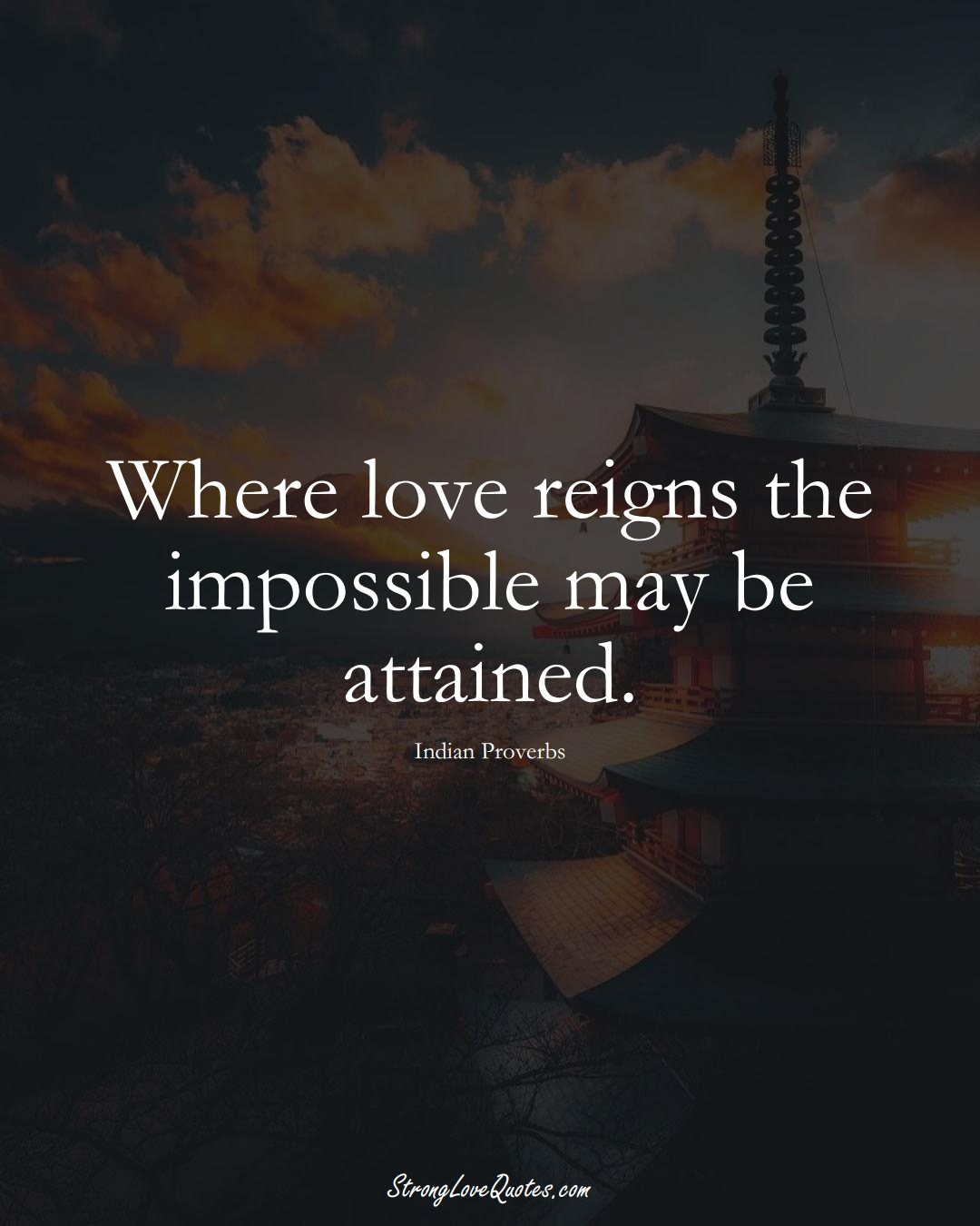 Where love reigns the impossible may be attained. (Indian Sayings);  #AsianSayings