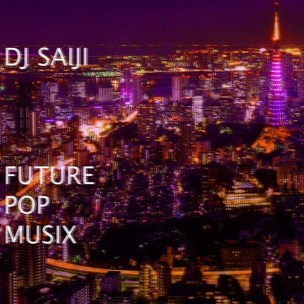 [Album] DJ SAIJI – FUTURE POP MUSIX (2016.04.06/MP3/RAR)