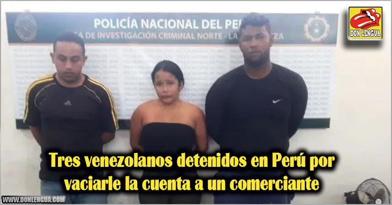 Tres venezolanos detenidos en Perú por vaciarle la cuenta a un comerciante