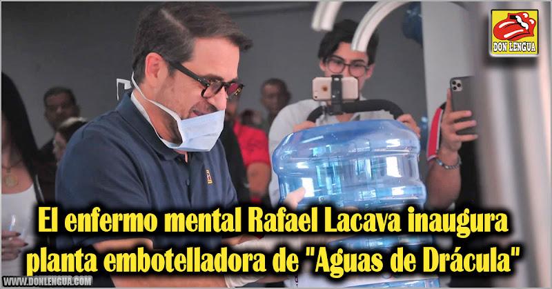 """El enfermo mental Rafael Lacava inaugura planta embotelladora de """"Aguas de Drácula"""""""