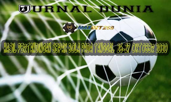 Hasil Pertandingan Sepakbola Tanggal 26 - 27 Oktober 2020