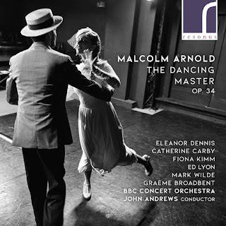 Malcolm Arnold The Dancing Master; Eleanor Dennis, Catherine Carby, Fiona Kimm, Ed Lyon, Mark Wilde, Graeme Broadbent, BBC Concert Orchestra, John Andrews; Resonus