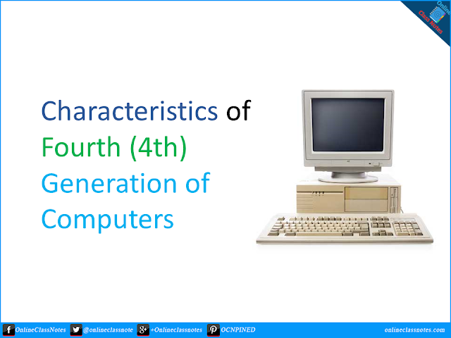 10 Characteristics of Fourth (4th) Generation of Computers