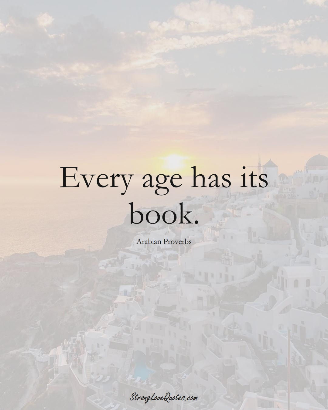 Every age has its book. (Arabian Sayings);  #aVarietyofCulturesSayings