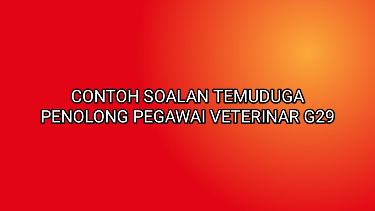 Contoh Soalan Temuduga Penolong Pegawai Veterinar G29 2020
