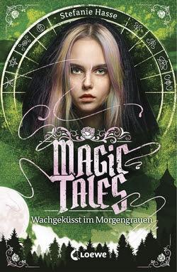 Bücherblog. Rezension. Buchcover. Magic Tales - Wachgeküsst im Morgengrauen (Band 2) von Stefanie Hasse. Loewe Verlag.