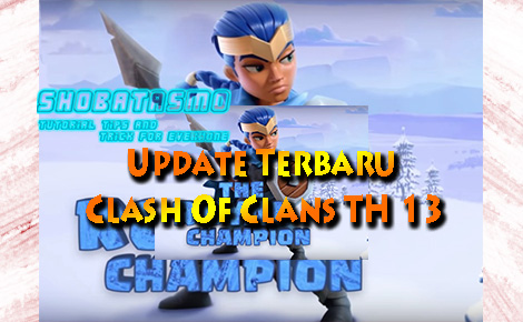 Update Terbaru Clash Of Clans TH 13