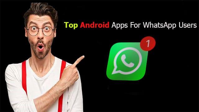 أفضل تطبيقات Android لمستخدمي WhatsApp 2021