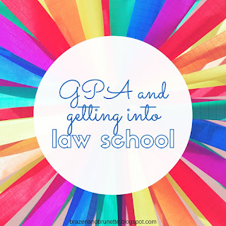 GPA and getting into law school | brazenandbrunette.com