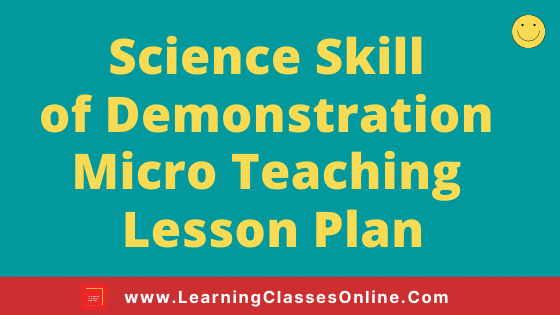 Science Skill of Demonstration Micro Teaching Lesson Plan For B.Ed/DELED Free Download PDF | Skill of Demonstration in Science Micro Lesson Plan | General Science lesson plan on Demonstration Skill Skill of microteaching for class 6