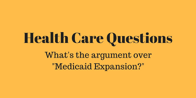"Health Care Questions: What's the argument over ""Medicaid Expansion"""