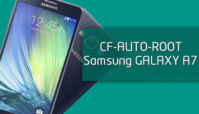 Rooter GALAXY A7 SM-A700x avec Cf Auto Root