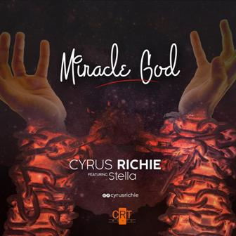 "Cyrus Richie Releases New Single - ""Miracle God"" Feat. Stella (+Lyric Video)"