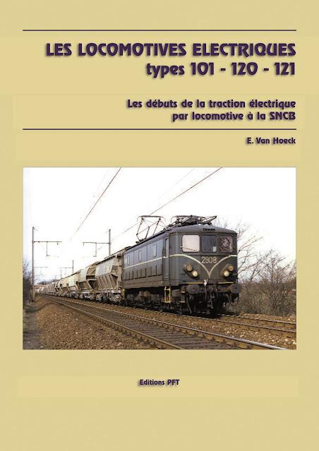 Les locomotives électriques types 101 - 120 -121 - les débuts de la traction électrique par locomotive à la SNCB - E Van Hoeck -  PFT