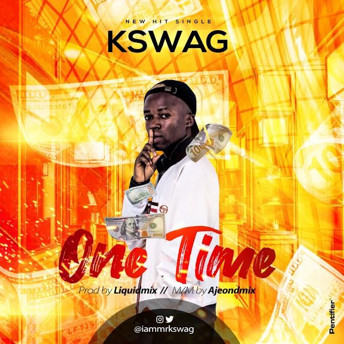 MUSIC: Kswag - One Time (Prod. Liquidmix) | @iammrkswag