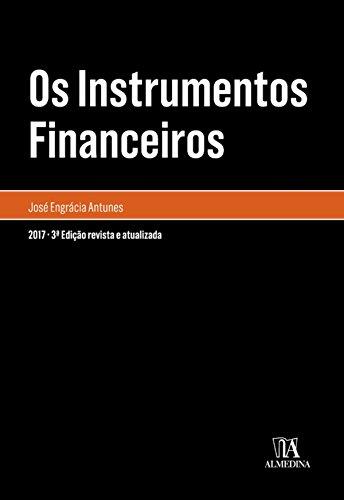 Os Instrumentos Financeiros - 3ª Edição - José Engrácia Antunes