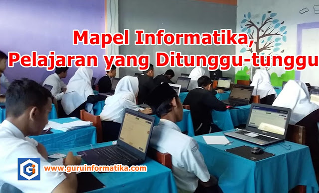 Mapel Informatika, Pelajaran yang Ditunggu-tunggu oleh Siswa