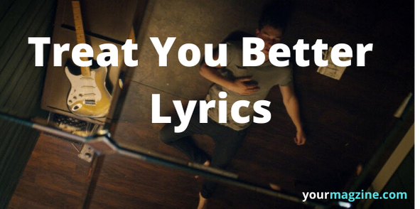 Treat Your Better Lyrics | Shawn Mendes | AZLyrics.com | MetroLyrics