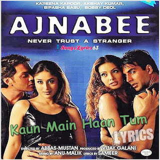Kaun Mai Ha Tum Lyrics Ajnabee [2001]