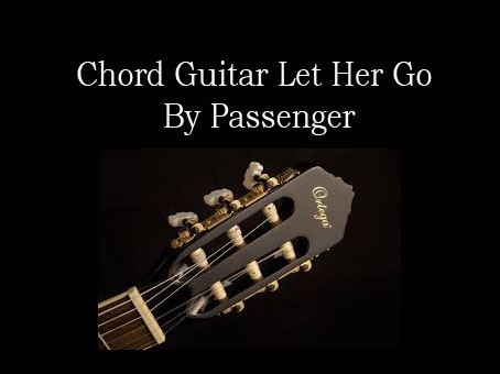 Chord Guitar Let Her Go By Passenger | chord guitar pdf