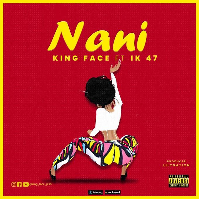 AUDIO | KING FACE FT IK 47 - NANI | DOWNLOAD NOW
